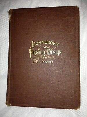 1889 TECHNOLOGY of TEXTILE DESIGN E.A. Posselt WEAVING Industrial LOOMS antique