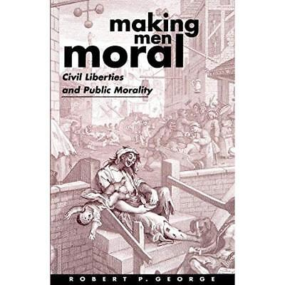 Making Men Moral: Civil Liberties and Public Morality ( - Paperback NEW George,