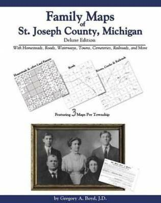 Family Maps of St. Joseph County, Michigan, Deluxe Edition : With Homesteads,...