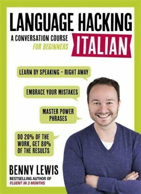 LANGUAGE HACKING ITALIAN (Learn How to Speak Italian - Right Aw... 9781473633124