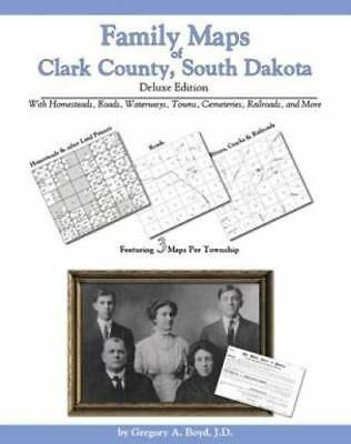 Family Maps of Clark County, South Dakota, Deluxe Edition : With Homesteads,...