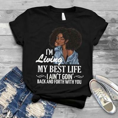 I'm Living My Best Life I Ain't Goin Back and For With You Tshirt Men S-6XL