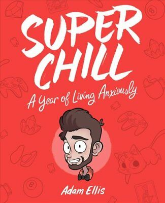 Super Chill A Year of Living Anxiously by Adam Ellis 9781449491550