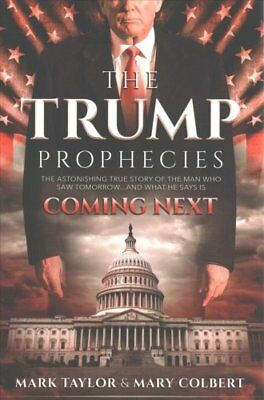 The Trump Prophecies: The Astonishing True Story of the Man Who Saw...