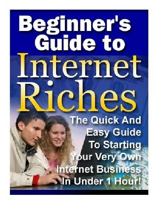 Beginner's Guide to Internet Riches > EBOOK PDF HIGH QUALITY GET IT FAST!!!