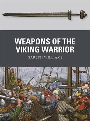 Weapons of the Viking Warrior by Gareth Williams 9781472818355 (Paperback, 2019)