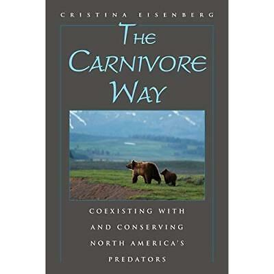 The Carnivore Way: Coexisting with and Conserving North - Paperback NEW Cristina