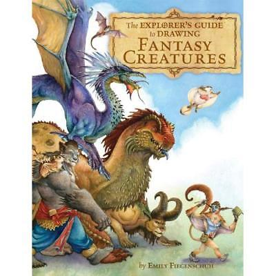 The Explorers Guide to Drawing Fantasy Creatures - Hardcover NEW Emily Fiegensch