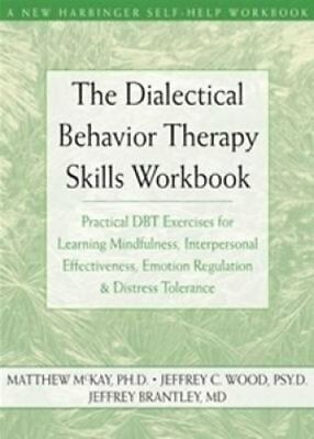 The Dialectical Behavior Therapy Skills Workbook Practical DBT ... 9781572245136