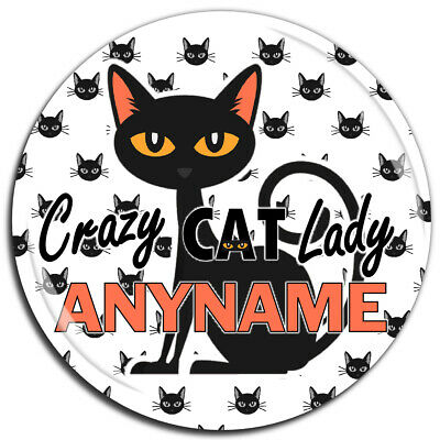 Personalised Crazy Cat Lady ANY NAME 75mm Badge N17 - Pin Magnet Mirror