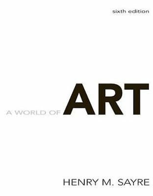 A World of Art [6th Edition] , Sayre, Henry M.