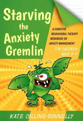 Starving the Anxiety Gremlin for Children Aged 5-9 A Cognitive ... 9781849054928