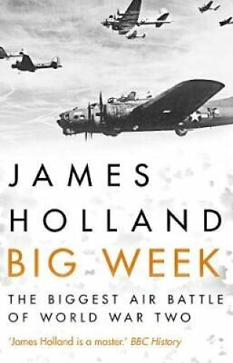 Big Week The Biggest Air Battle of World War Two by James Holland 9780552173506