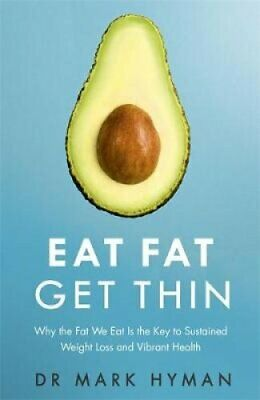 Eat Fat Get Thin Why the Fat We Eat Is the Key to Sustained Wei... 9781473631168