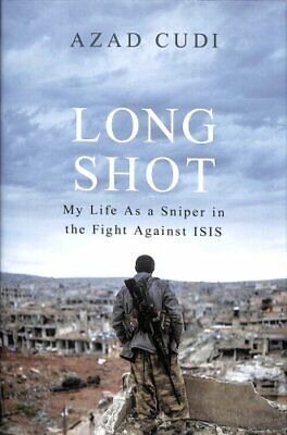 Long Shot My Life As a Sniper in the Fight Against ISIS 9781474609777
