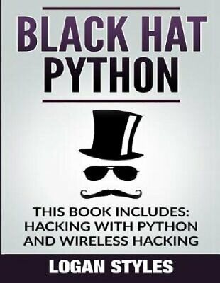 Black Hat Python: 2 Manuscripts-Hacking with Python and Wireless Hacking by...