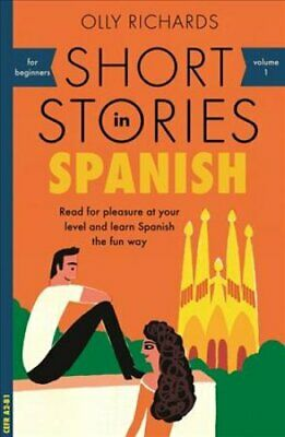 Short Stories in Spanish for Beginners Read for pleasure at you... 9781473683259