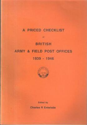 b230 PRICED CHECKLIST OF BRITISH ARMY & FIELD POST OFFICES 1939-46 C. Entwistle
