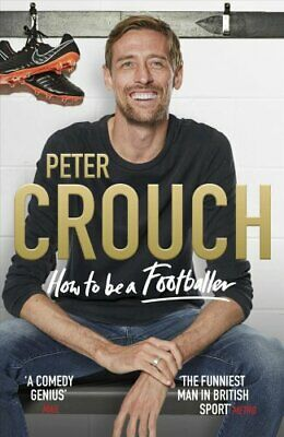 How to Be a Footballer by Peter Crouch 9781785039768 (Hardback, 2018)
