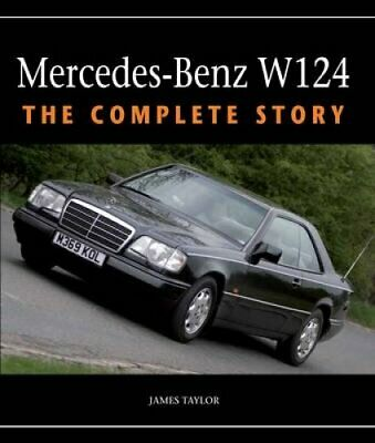 Mercedes-Benz W124 The Complete Story by James Taylor 9781847979537