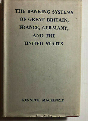 The Banking Systems of Great Britain, France, Germany, and USA - K.Mackenzie