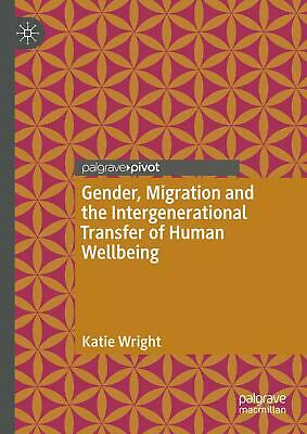 Gender, Migration and the Intergenerational Transfer of Human Wellbeing Kat ...