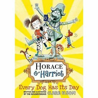 Horace and Harriet: Every Dog Has Its Day - Paperback / softback NEW Elsom, Clar