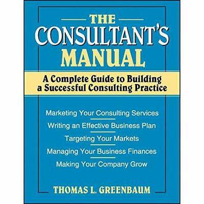 The Consultant's Manual: A Complete Guide to Building a - Paperback NEW Thomas L