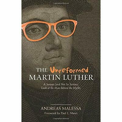 The Unreformed Martin Luther: A Serious (and Not­ So Se - Paperback NEW Malessa,