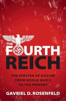 The Fourth Reich The Specter of Nazism from World War II to the... 9781108497497