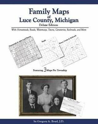 Family Maps of Luce County, Michigan, Deluxe Edition : With Homesteads,...