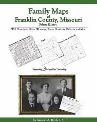 Family Maps of Franklin County, Missouri, Deluxe Edition : With Homesteads,...