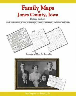 Family Maps of Jones County, Iowa, Deluxe Edition : With Homesteads, Roads,...