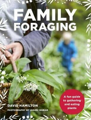 Family Foraging A fun guide to gathering and eating plants 9780711240155