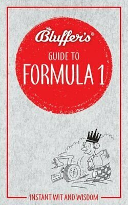 Bluffer's Guide to Formula 1 Instant Wit and Wisdom by Roger Smith 9781785215896