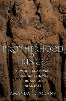 Brotherhood of Kings : How International Relations Shaped the Ancient Near East