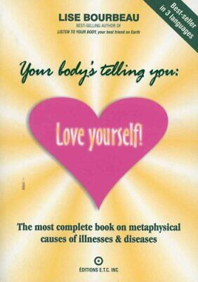 Your Body's Telling You: Love Yourself: The Most Complete Book on the...