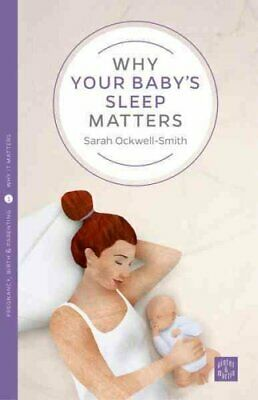 Why Your Baby's Sleep Matters by Sarah Ockwell-Smith 9781780665450