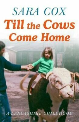 Till the Cows Come Home A Lancashire Childhood by Sara Cox 9781473672734