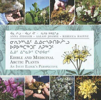 Edible and Medicinal Arctic Plants An Inuit Elder's Perspective 9781772271706