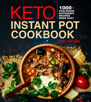 Keto Instant Pot Cookbook: 1000+ Foolproof Ketogenic Recipes Made Easy [ EPUB ]