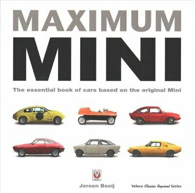 Maximum Mini: The Essential Book of Cars Based on the Original Mini by Jeroen...