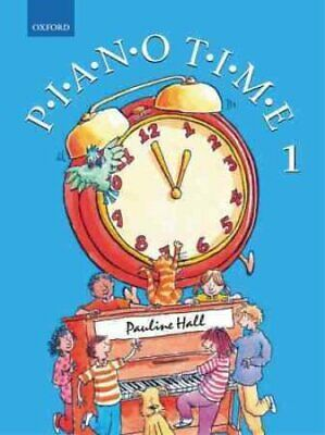 Piano Time 1 by Pauline Hall 9780193727847 (Sheet music, 2004)