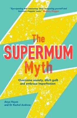 The Supermum Myth: Overcome anxiety, ditch guilt and embrace imperfection...