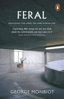 Feral Rewilding the Land, Sea and Human Life by George Monbiot 9780141975580
