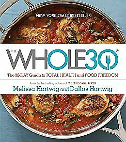 The Whole30: The 30-Day Guide to Total Health and Food Freedom [PDF]
