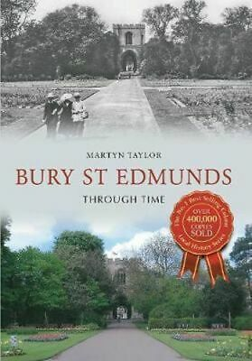 NEW Bury St Edmunds Through Time By Martyn Taylor Paperback Free Shipping