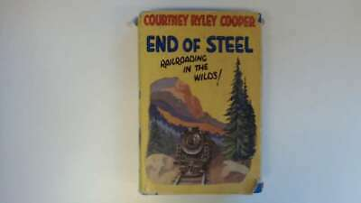 Good - End of Steel. Railroading in the Wilds! Courteney Ryley Cooper Undated Th
