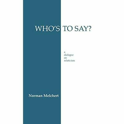 Who's to Say?: Dialogue on Relativism - Paperback NEW Melchert, Norma 1994-11-18