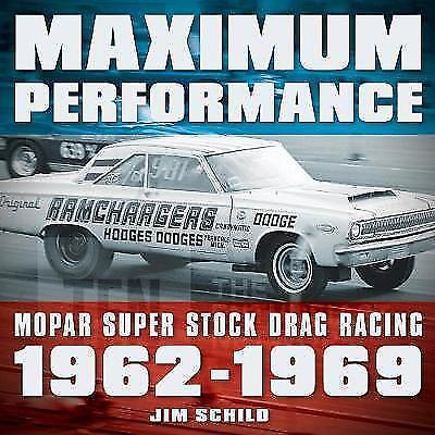 Maximum Performance: Mopar Super Stock Drag Racing 1962 - 1969, Schild, Jim, Ver